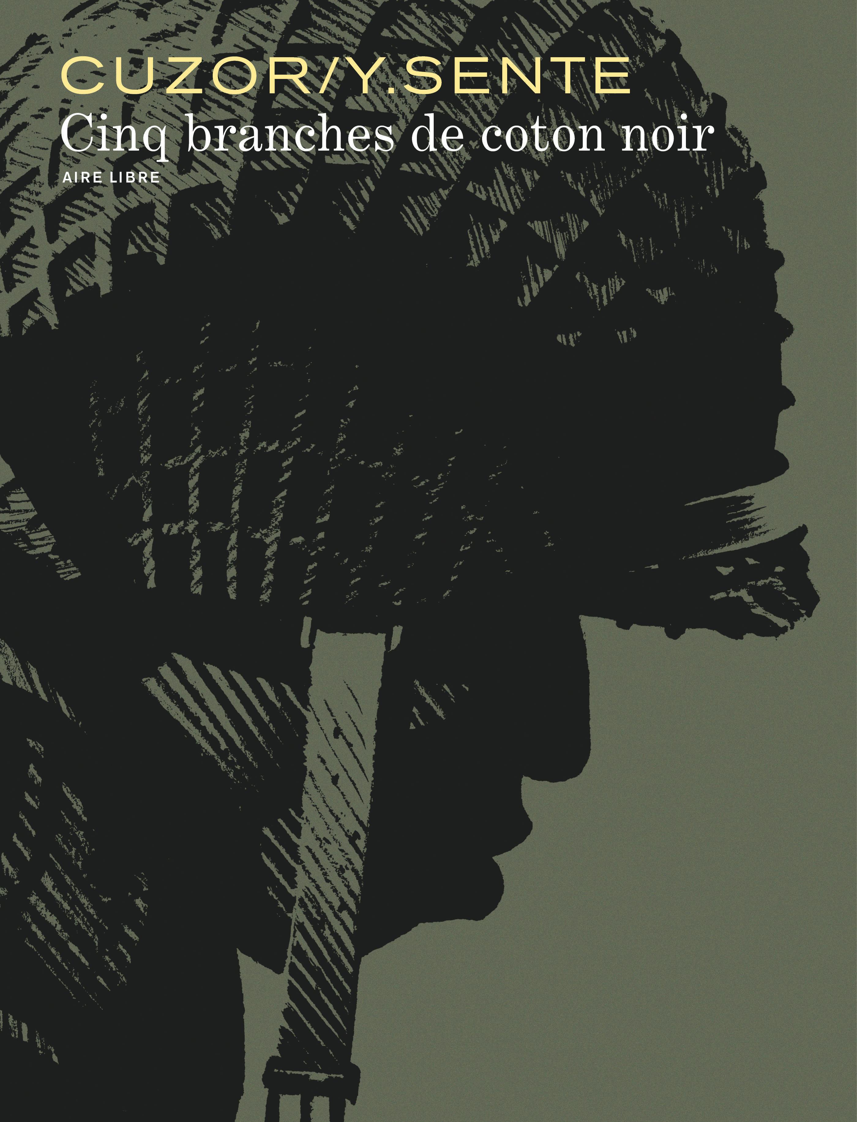 CINQ BRANCHES DE COTON NOIR - TOME 0 - CINQ BRANCHES DE COTON NOIR (EDITION AUGMENTEE)