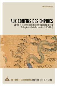 AUX CONFINS DES EMPIRES - CARTES ET CONSTRUCTIONS TERRITORIALES DANS LE NORD DE LA PENINSULE INDOCHI