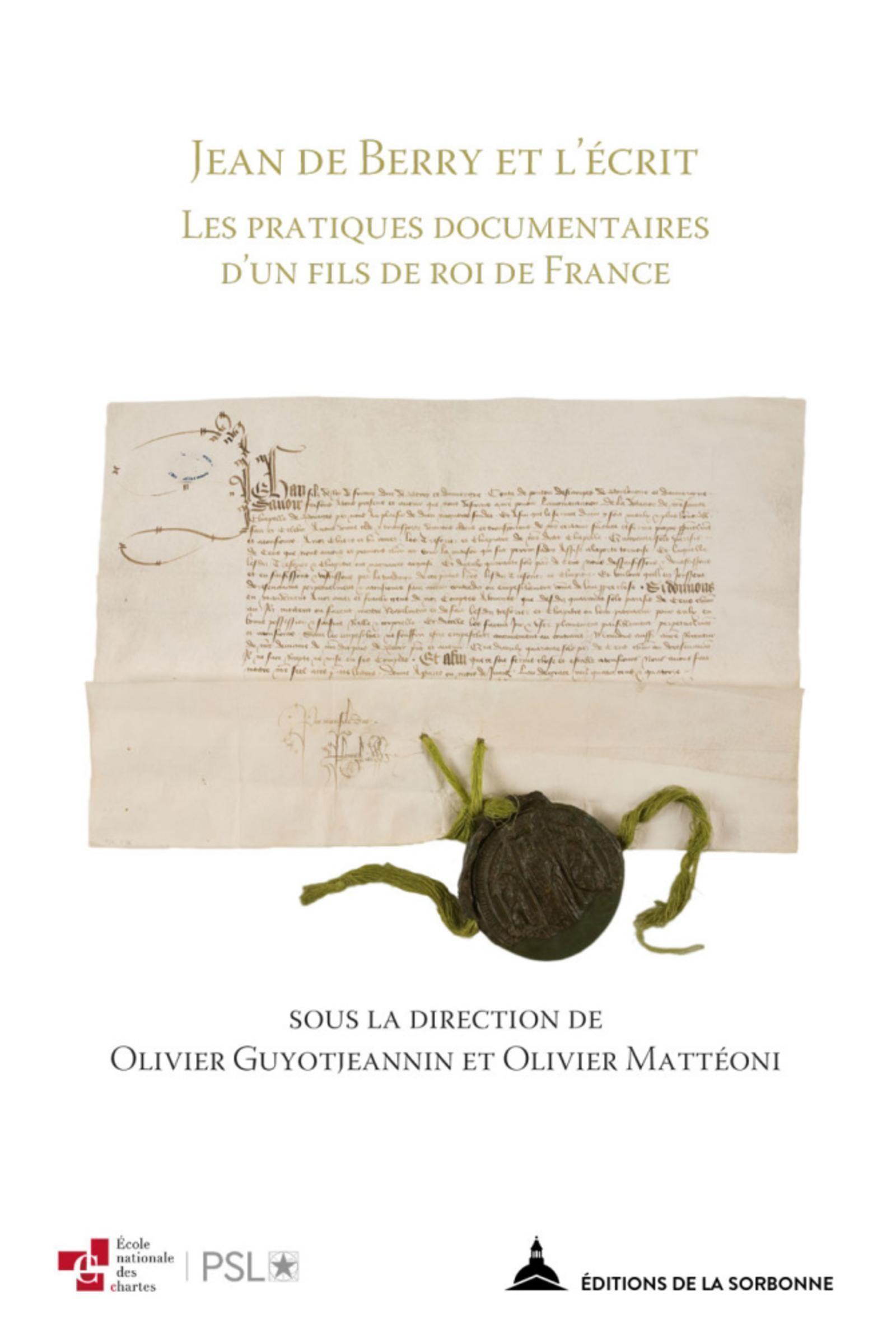 JEAN DE BERRY ET L ECRIT - LES PRATIQUES DOCUMENTAIRES D UN FILS DE ROI DE FRANCE