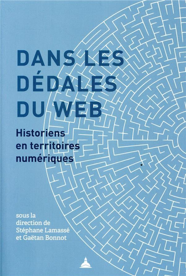 DANS LES DEDALES DU WEB - HISTORIENS EN TERRITOIRES NUMERIQUES