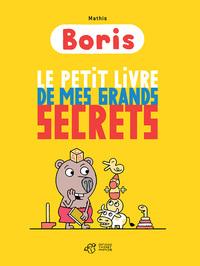 BORIS, LE PETIT LIVRE DE MES GRANDS SECRETS