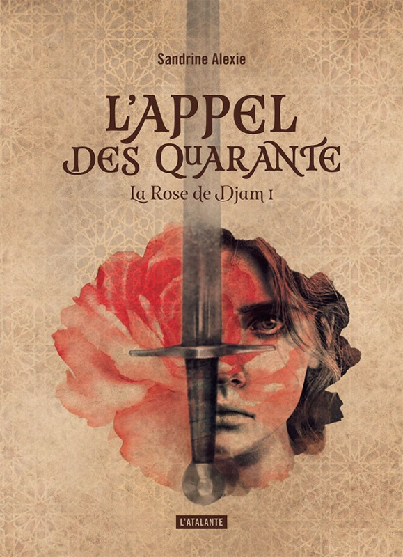 L'APPEL DES QUARANTE - LIVRE 1 - LA ROSE DE DJAM LIVRE 1