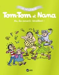 AIE LES PARENTS DERAILLENT - LE MEILLEUR DE TOM-TOM ET NANA