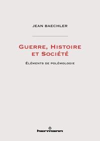 GUERRE, HISTOIRE ET SOCIETE - ELEMENTS DE POLEMOLOGIE