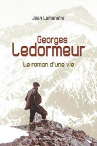 GEORGES LEDORMEUR, LE ROMAN D'UNE VIE