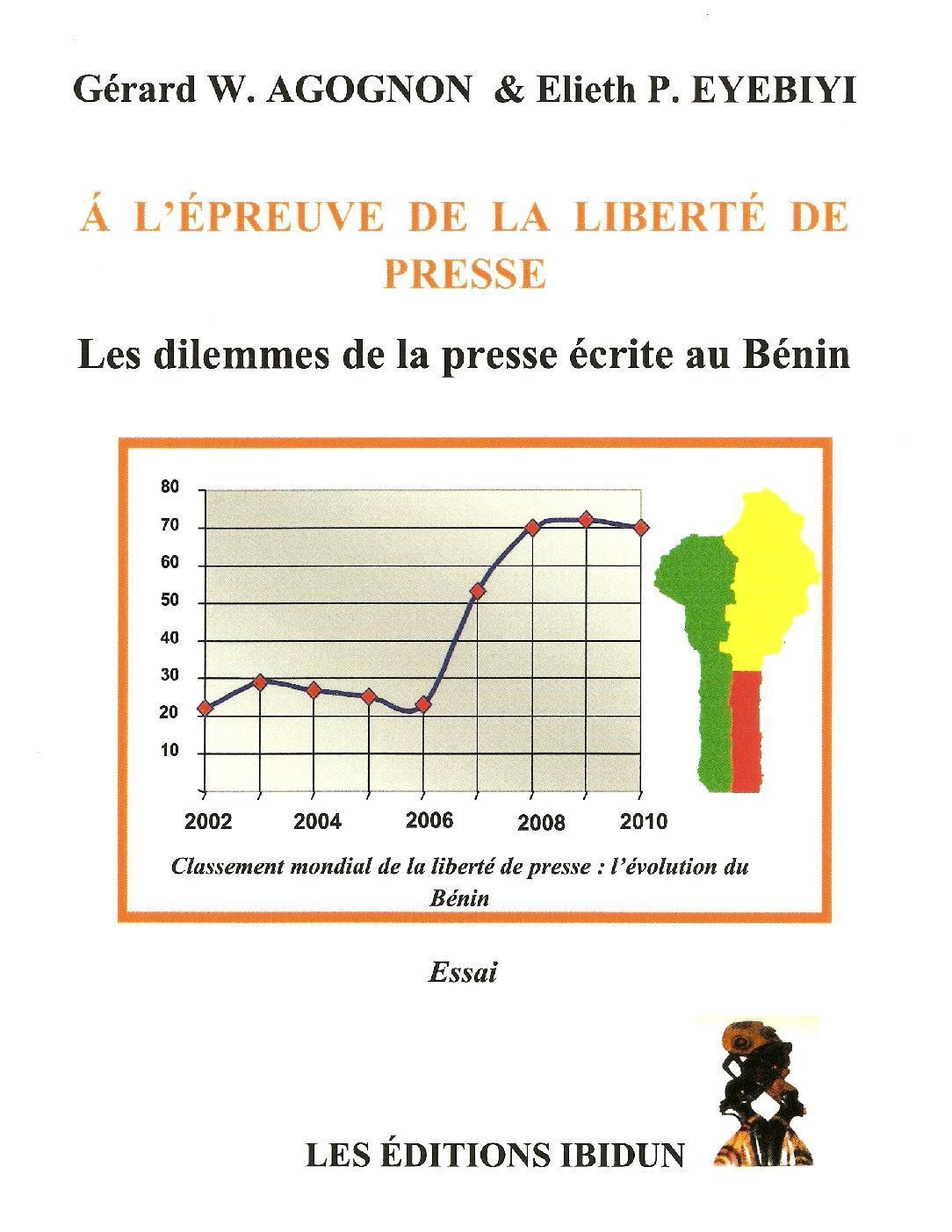 A L'EPREUVE DE LA LIBERTE DE PRESSE - LES DILEMMES DE LA PRESSE ECRITE AU BENIN