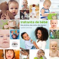 INSTANTS DE BEBE - DES PHOTOS  DES MOTS  DES SIGNES  IMAGIER ET LIVRET SUPPORT