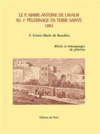 LE P. MARIE-ANTOINE DE LAVAUR AU 1ER PELERINAGE EN TERRE SAINTE