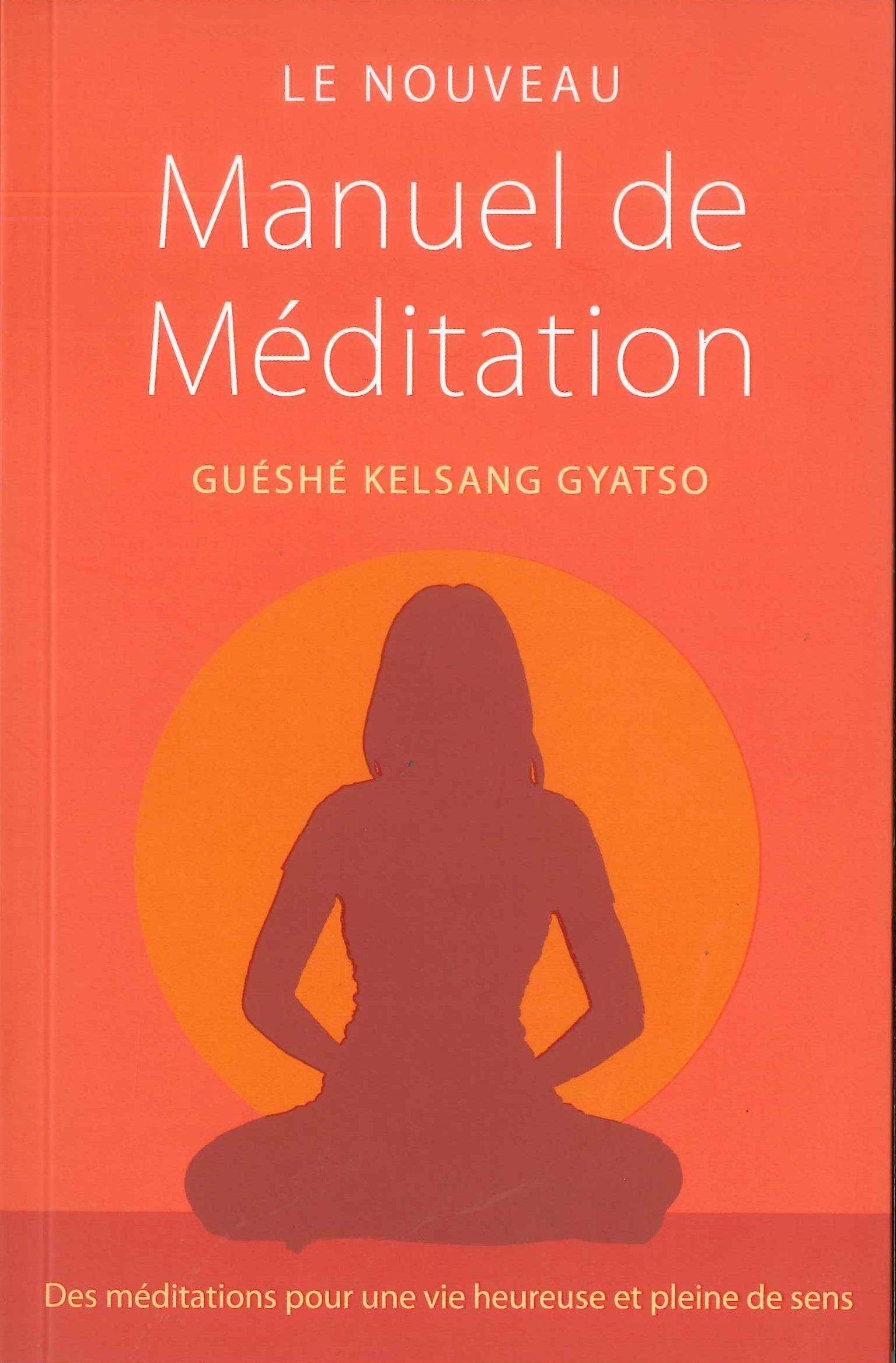 LE NOUVEAU MANUEL DE MEDITATION - DES MEDITATIONS POUR UNE VIE HEUREUSE ET PLEINE DE SENS