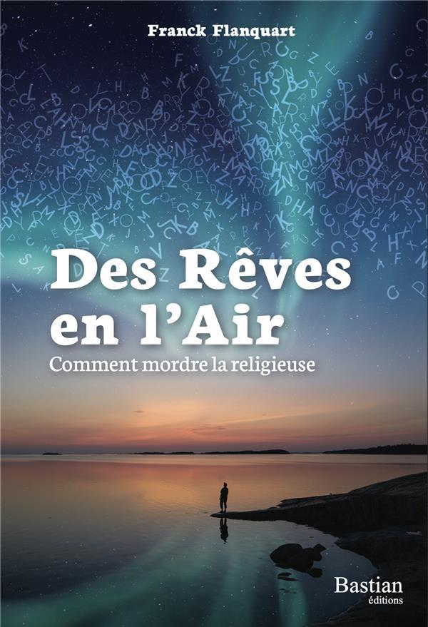 DES REVES EN L'AIR - COMMENT MORDRE LA RELIGIEUSE