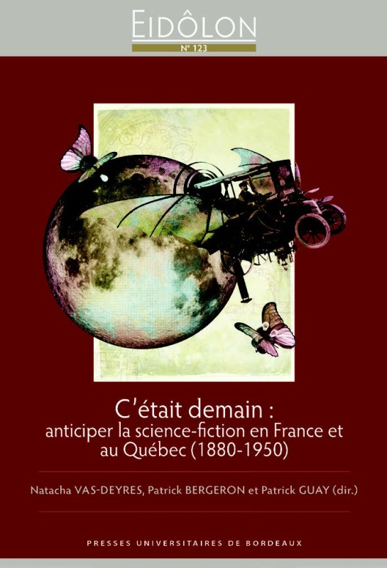C ETAIT DEMAIN - ANTICIPER LA SCIENCE-FICTION EN FRANCE ET AU QUEBEC (1880-1950)