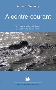 A CONTRE-COURANT : TRAVERSER LA MANCHE A LA NAGE A LA CONQUETE DE SES REVES