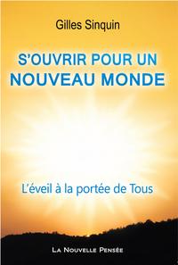 S OUVRIR POUR UN NOUVEAU MONDE - L EVEIL A LA PORTEE DE TOUS