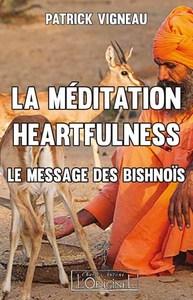 MEDITATION HEARTFULNESS (LA) : LE MESSAGE DES BISHNOIS