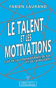 TALENT ET LES MOTIVATIONS (LE) : CLES DE LA CONNAISSANCE DE SOI ET DE LA REUSSITE