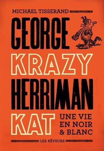 KRAZY KAT GEORGE HERRIMAN, UNE VIE EN NOIR ET BLANC
