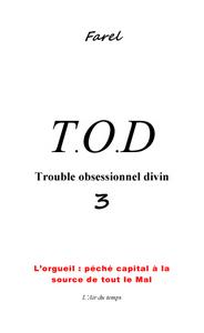 """T.O.D 3 TROUBLE OBSESSIONNEL DIVIN """"L'ORGUEIL: PECHE CAPITAL A LA SOURCE DE  TOUT LE MAL"""""""