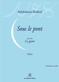 """""""SOUS LE PONT"""" SUIVI DE """"LE GANT"""""""