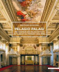 PELAGIO PALAGI ARCHITECTE DE LA COUR DE PIEMONT-SARDAIGNE AU XIXE SIECLE