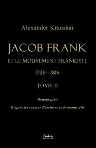 JACOB FRANK ET LE MOUVEMENT FRANKISTE 1726-1816 (TOME 2)