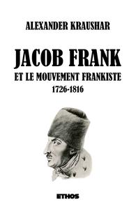 JACOB FRANK ET LE MOUVEMENT FRANKISTE 1726-1816 (TOMES 1 & 2)