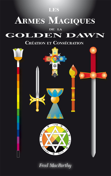 LES ARMES MAGIQUE DE LA GOLDEN DAWN, CREATION ET CONSECRATION.