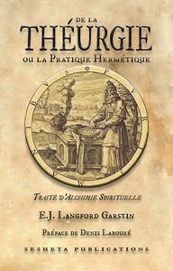 DE LA THEURGIE OU LA PRATIQUE HERMETIQUE, TRAITE D ALCHIMIE SPIRITUELLE.