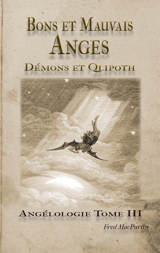 BONS ET MAUVAIS ANGES, DEMONS ET QLIPOTH. ANGELOLOGIE TOME III