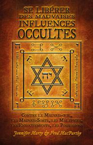 SE LIBERER DES MAUVAISES INFLUENCES OCCULTES  MAUVAIS-OEIL, MAUVAIS SORTS, MALEFICES, ENVOUTEMENTS,