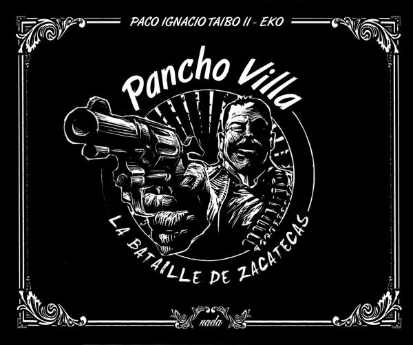 PANCHO VILLA. LA BATAILLE DE ZACATECAS