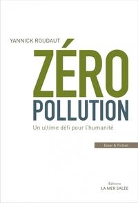 ZERO POLLUTION - UN ULTIME DEFI POUR L HUMANITE