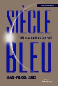 SIECLE BLEU  AU COEUR DU COMPLOT  TOME 1 - CETTE 2EME EDITION REMPLACE LE 9782755605006