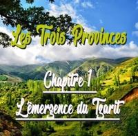 LES 3 PROVINCES, CHAPITRE 1 : L'EMERGENCE DU TZARIT