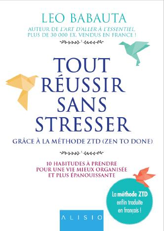 TOUT REUSSIR SANS STRESSER GRACE A LA METHODE ZTD (ZEN TO DONE)