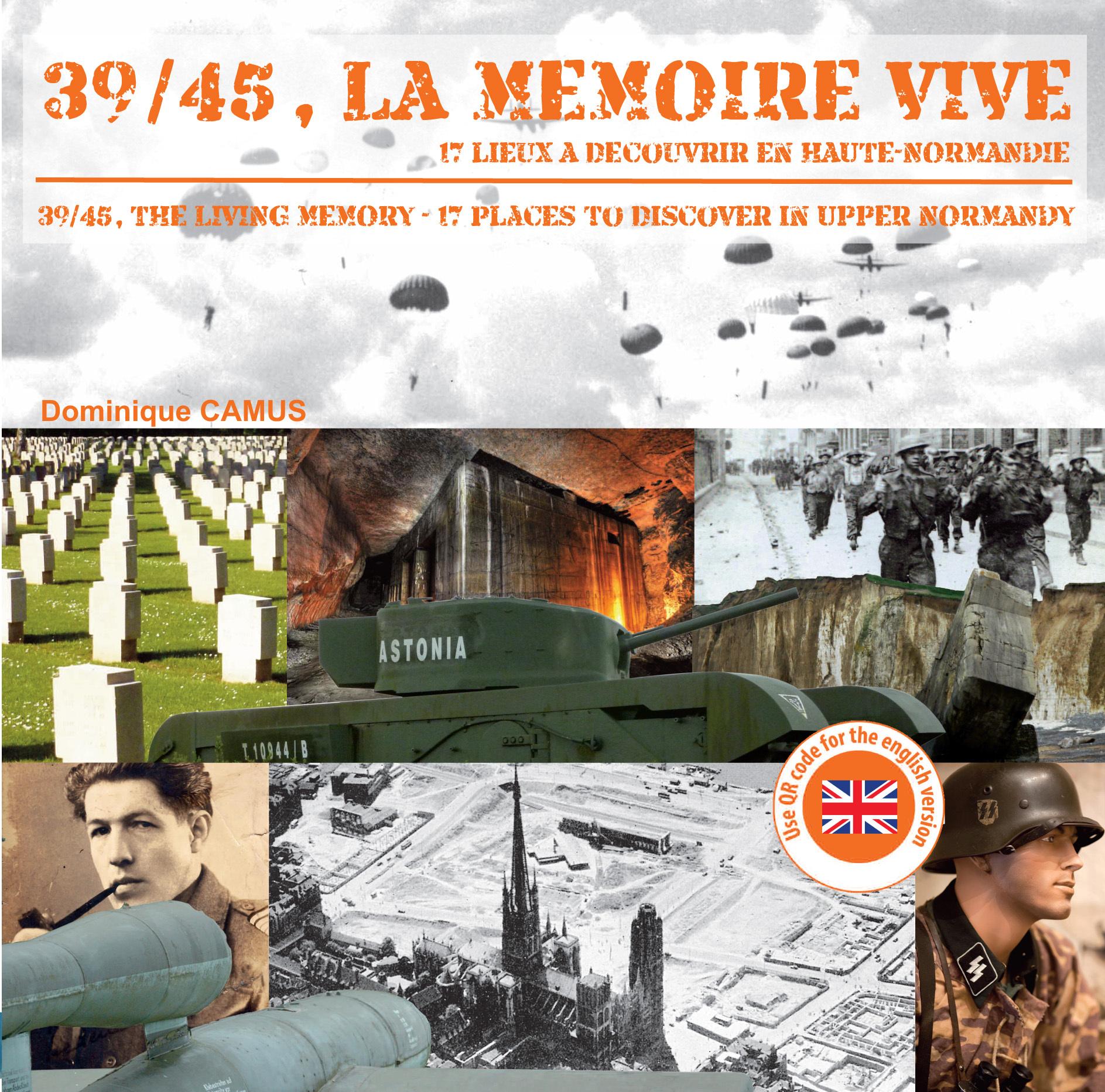 39/45, LA MEMOIRE VIVE - 17 LIEUX A DECOUVRIR EN HAUTE-NORMANDIE
