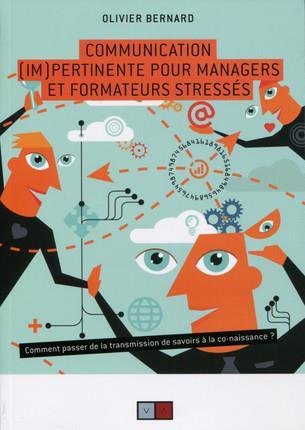 COMMUNICATION (IM)PERTINENTE POUR MANAGERS ET FORMATEURS STRESSES - COMMENT PASSER DE LA TRANSMISSIO