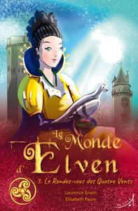 LE MONDE D'ELVEN. VOLUME 3, LE RENDEZ-VOUS DES QUATRE VENTS