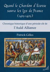 QUAND LE CHARDON D ECOSSE SAUVA LES LYS DE FRANCE (1419-1429) CHRONIQUE HISTORIQUE D UNE PERIODE-CLE