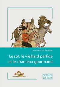 SOT,LE VIEILLARD PERFIDE ET LE CHAMEAU GOURMAND (LE)