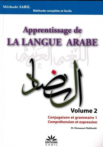 APPRENTISSAGE DE LA LANGUE ARABE VOLUME 2 CONJUGAISON ET GRAMMAIRE1 COMPREHENSION ET EXPRESSION