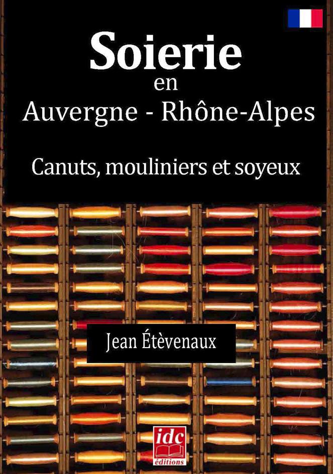 LA SOIERIE EN AUVERGNE RHONE ALPES - CANUTS, MOULINIERS ET SOYEUX
