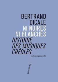 NI NOIRES NI BLANCHES : HISTOIRE DES MUSIQUES CREOLES