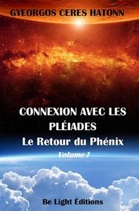 CONNEXION AVEC LES PLEIADES - LE RETOUR DU PHENIX VOL.1