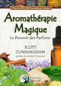 L AROMATHERAPIE MAGIQUE - LE POUVOIR DES PARFUMS