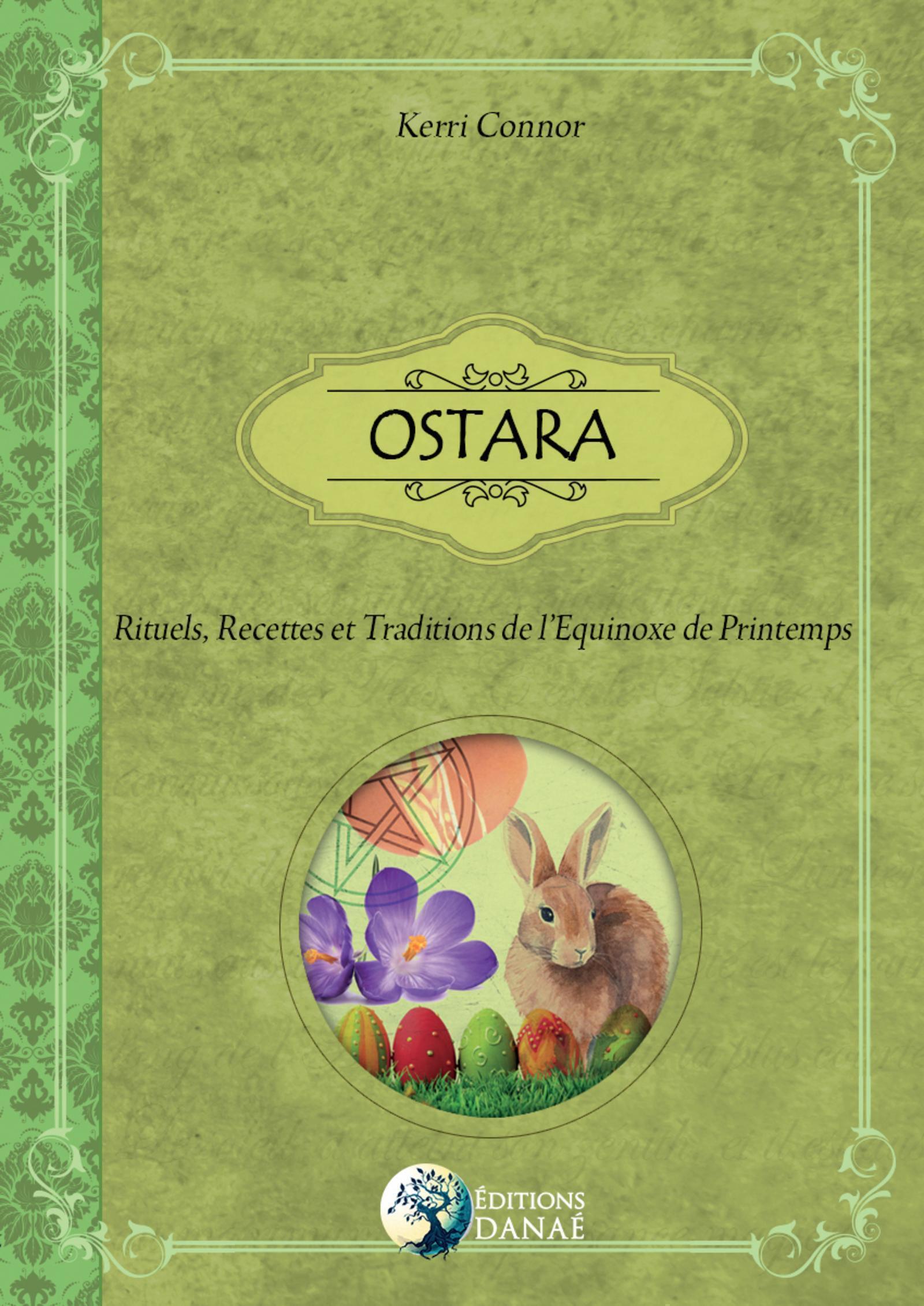 OSTARA - RITUELS  RECETTES ET TRADITIONS DE L EQUINOXE DE PRINTEMPS