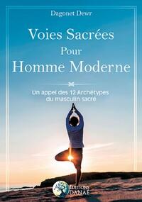 VOIES SACREES POUR HOMME MODERNE - UN APPEL DES 12 ARCHETYPES DU MASCULIN SACRE