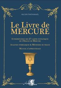 LE LIVRE DE MERCURE - INTERPRETATION DES 27 CARTES INITIATIQUES DE L ORACLE DE MERCURE  ANALYSES SYM