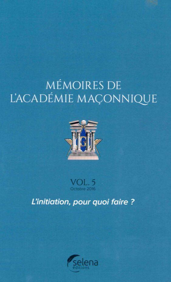 MEMOIRES DE L'ACADEMIE MACONNIQUE N 5 - L'INITIATION,POUR QUOI FAIRE?
