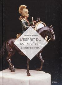 L ESPRIT DU XVIIIE SIECLE - LE DESIR DE CREER...