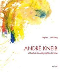 ANDRE KNEIB - ET L'ART DE LA CALLIGRAPHIE CHINOISE